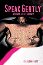 Speak Gently: A Breast Cancer Journey by…
