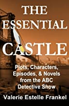 The Essential Castle: Plots, Characters,…