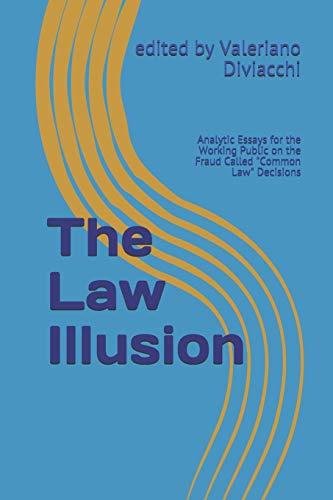 the-law-illusion-analytic-essays-for-the-working-public-on-the-fraud-called-common-law-decisions