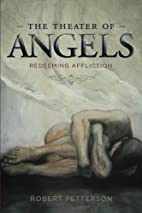 The Theater of Angels: Redeeming Affliction…