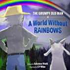 The Grumpy Old Man: A World Without Rainbows…