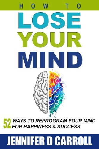 how-to-lose-your-mind-52-ways-to-reprogram-your-mind-for-happiness-and-success