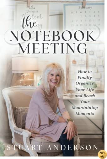 TThe Notebook Meeting: How to Finally Organize Your Life and Reach Your Mountaintop Moments
