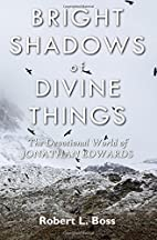 Bright Shadows of Divine Things: The…