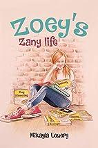 Zoey's Zany Life (Zany Zoey) by Mikayla…