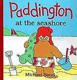Bond, Michael: Paddington at the Seashore