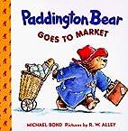 Paddington Bear Goes to Market by Michael…