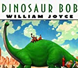 Joyce, William: Dinosaur Bob
