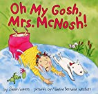 Oh My Gosh, Mrs. McNosh by Sarah Weeks