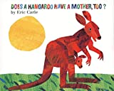 Carle, Eric: Does a Kangaroo Have a Mother, Too?