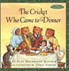 The Cricket Who Came to Dinner by Else…
