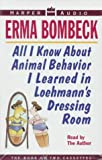 Bombeck, Erma: All I Know About Animal Behavior I Learned in Loehman's Dressing Room