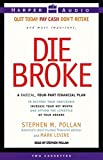 Pollan, Stephen: Die Broke: A Radical 4-Part Personal Finance Plan to Restore Your Confidence Increase Your Net Worth and Afford the Lifestyle of Your Dreams (Cassette)