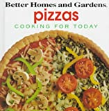 [???]: Better Homes and Gardens Pizzas: Cooking for Today