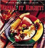 Better Homes and Gardens: Better Homes and Gardens: Grill It Right!