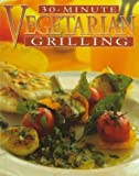 Gwynn, Mary: 30-Minute Vegetarian Grilling