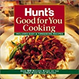 Better Homes and Gradens: Hunt&#39;s Good for You Cooking: Includes Easy &amp; Timesaving Recipes