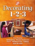 Home Depot: Decorating 1-2-3: Faux Painting, Wallpapering, Window Treatments, Floors, Molding & Trim, Lighting, Step-By-Step
