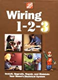 The Home Depot: Wiring 1-2-3: Install, Upgrade, Repair, and Maintain Your Home;S Electrical System