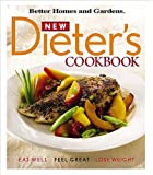Better Homes and Gardens: New Dieter's Cookbook: Eat Well, Feel Great, Lose Weight