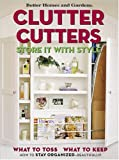 Better Homes and Gardens: Clutter Cutters: Store It With Style