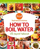 How to Boil Water: Life Beyond Takeout by…