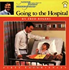 Going to the Hospital (Mr. Rogers) by Fred…
