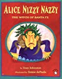 Johnston, Tony: Alice Nizzy Nazzy, the Witch of Santa Fe