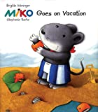 Weninger, Brigitte: Miko Goes on Vacation