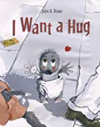 I Want a Hug by John Rowe