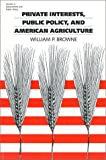 Browne, William Paul: Private Interests, Public Policy, and American Agriculture