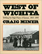 West of Wichita: Settling the High Plains of…