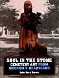 Brown, John Gary: Soul in the Stone: Cemetery Art from America's Heartland