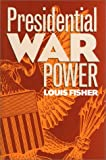 Fisher, Louis: Presidential War Power