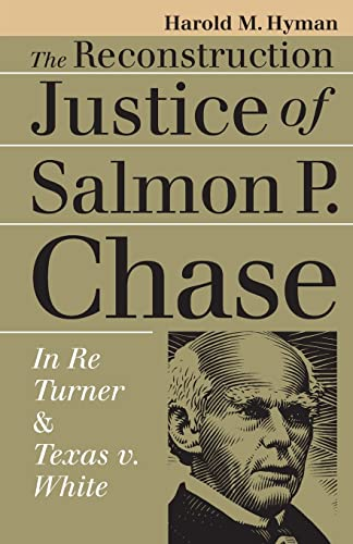 the-reconstruction-justice-of-salmon-p-chase-in-re-turner-and-texas-v-white