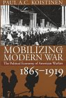 Koistinen, Paul A. C.: Mobilizing for Modern War: The Political Economy of American Warfare, 1865-1919