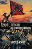 Newton, Steven H.: Joseph E. Johnston and the Defense of Richmond