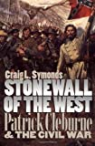 Symonds, Craig L.: Stonewall of the West: Patrick Cleburne and the Civil War