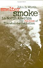 Smelter Smoke in North America: The Politics&hellip;