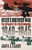 Claasen, Adam R. A.: Hitler&#39;s Northern War: The Luftwaffe&#39;s Ill-Fated Campaign, 1940-1945