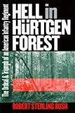 Rush, Robert S.: Hell in Hurtgen Forest: The Ordeal and Triumph of an American Infantry Regiment