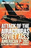 Loza, D. F.: Attack of the Airacobras: Soviet Aces, American P-39S, and the Air War Against Germany