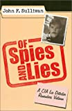 Sullivan, John F.: Of Spies and Lies: A CIA Lie Detector Remembers Vietnam