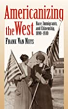 Americanizing the West: Race, Immigrants,…