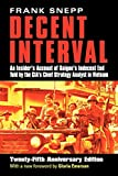 Snepp, Frank: Decent Interval: An Insider's Account of Saigon's Indecent End Told by the Cia's Chief Strategy Analyst in Vietnam