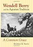 Smith, Kimberly K.: Wendell Berry and the Agrarian Tradition: A Common Grace