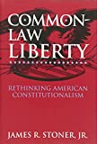 James R. Stoner: Common Law Liberty: Rethinking American Constitutionalism
