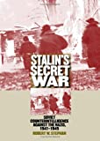 Stephan, Robert W.: Stalin&#39;s Secret War: Soviet Counterintelligence Against the Nazis, 1941-1945