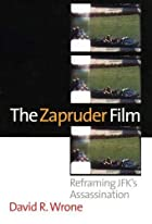 THE ZAPRUDER FILM: REFRAMING JFK's…