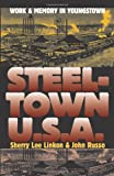 Linkon, Sherry Lee: Steeltown U.S.A.: Work and Memory in Youngstown (Culture America)